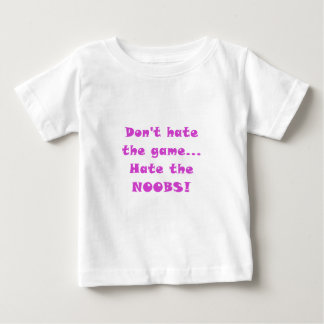 Dont Hate the Game Hate the Noobs Baby T-Shirt