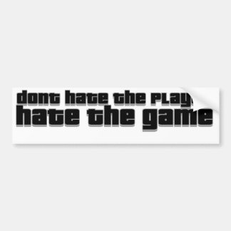 dont hate the player, hate the game bumper sticker