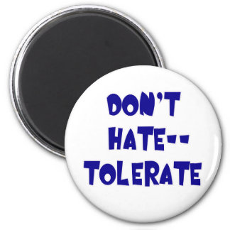 Don't Hate - Tolerate! Tshirts, Mugs, Buttons 6 Cm Round Magnet