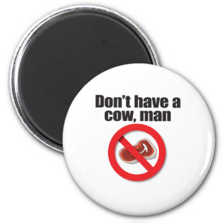 Don't Have a Cow Man 6 Cm Round Magnet