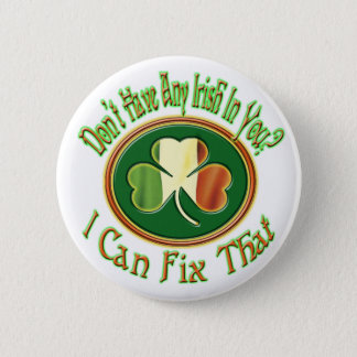Don't have any Irish in you? 6 Cm Round Badge