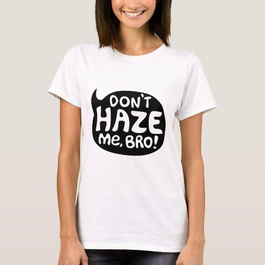 Don't Haze Me, Bro! T-Shirt