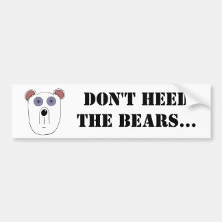 Don't Heed the Bears: The Bumper Sticker