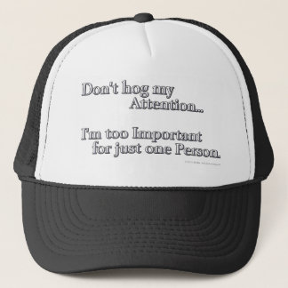 Don't hog my Attention... Trucker Hat