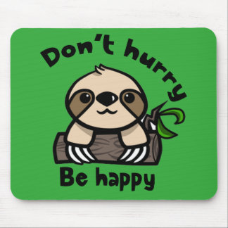 Don't hurry, be happy sloth mouse pad