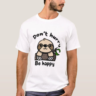 Don't hurry, be happy sloth T-Shirt