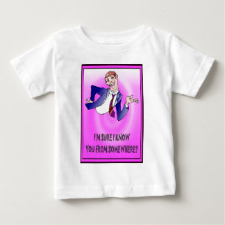 Don't I know you from somewhere? Baby T-Shirt