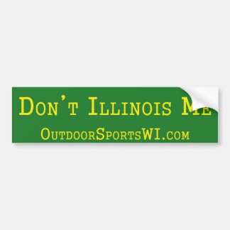 Don't Illinois Me Bumper Green Bumper Sticker
