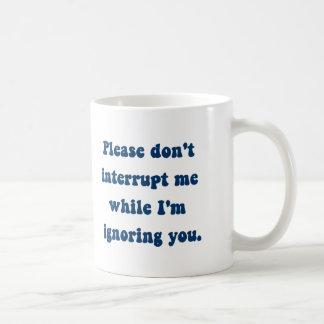 Don't Interrupt Me While I'm Ignoring You Basic White Mug