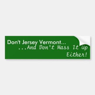 Don't Jersey Vermont..., ...And Don't Mass It U... Bumper Sticker