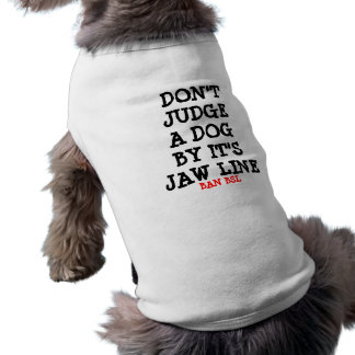 Don't judge a dog by it's jaw line sleeveless dog shirt