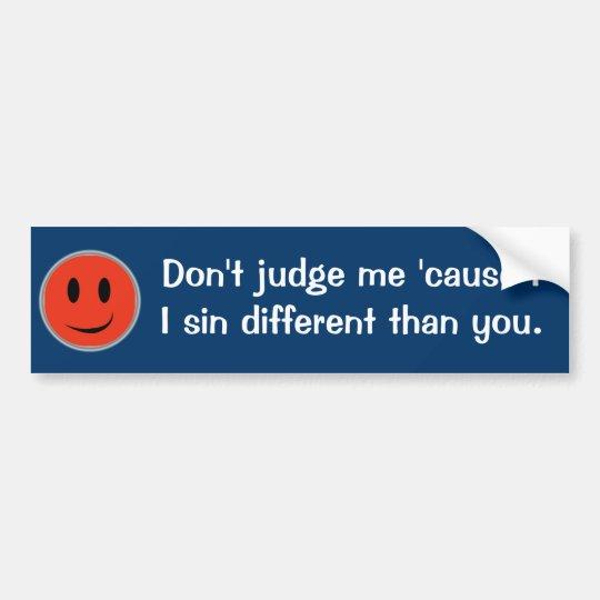 Don't judge me bumper sticker