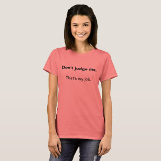 Don't judge me. T-Shirt