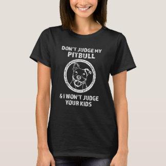 Don't judge my Pitbull, I won't judge your kids T-Shirt