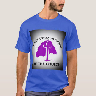 Don't Just Go To Church Be The Church t-shirt