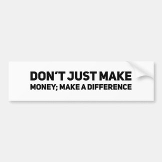 Don't Just Make Money; Make A Difference Bumper Sticker