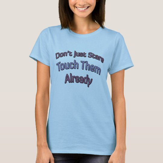 Don't Just Stare Touch Them Already T-Shirt