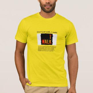 Don't just walk, t-walk! T-Shirt