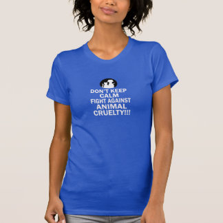 Don't keep calm, fight against animal cruelty t shirts