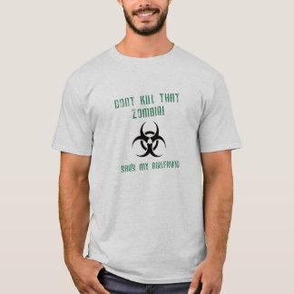 Don't Kill That Zombie, She's My Girlfriend T-Shirt