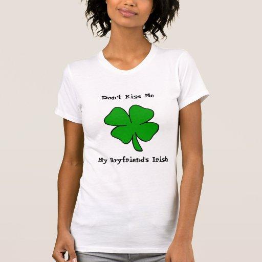 Don't Kiss Me! My Boyfriend's Irish T-shirt