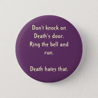 Don't knock on Death's door.  Ring... - Customized 6 Cm Round Badge