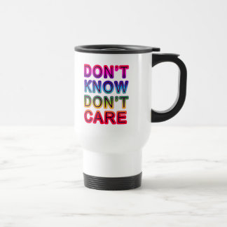 Don't Know, Don't Care T-shirts, Buttons, Mugs