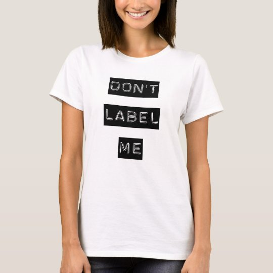 Don't Label Me t-shirt