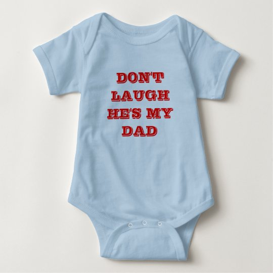 DON'T LAUGH HE'S MY DAD BABY BODYSUIT