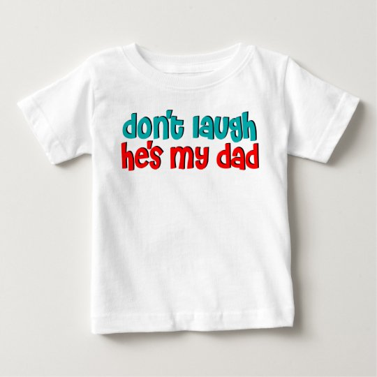 Don't laugh he's my dad baby T-Shirt