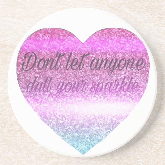Don't let anyone dull your sparkle beverage coasters
