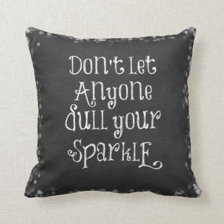 Don't Let Anyone Dull Your Sparkle Quote Cushion