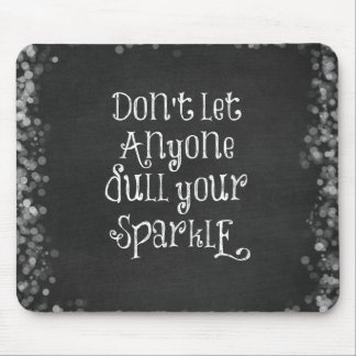 Don't Let Anyone Dull Your Sparkle Quote Mouse Pad