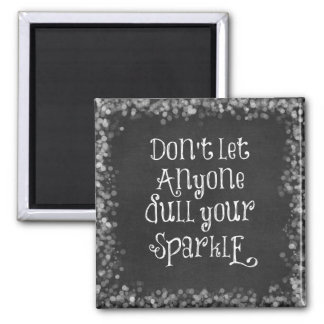 Don't Let Anyone Dull Your Sparkle Quote Square Magnet
