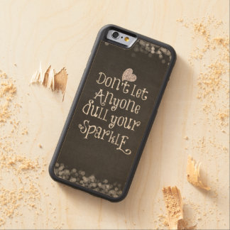 Don't Let Anyone Dull Your Sparkle Quote Maple iPhone 6 Bumper Case