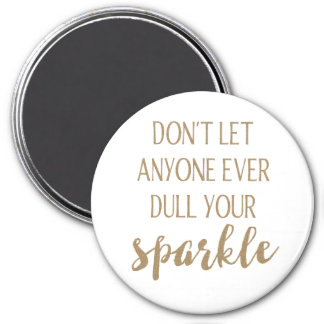 Don't Let Anyone Ever Dull Your Sparkle 7.5 Cm Round Magnet