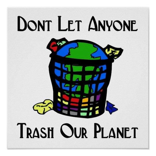 Don't let anyone Trash our Planet Poster