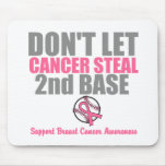 Dont Let Cancer Steal Second 2nd Base Mousemats