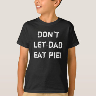 Don't let dad eat pie! T-Shirt
