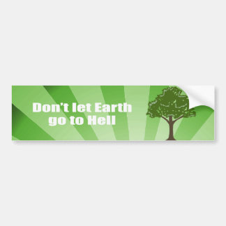 Don't let Earth go to hell Bumper Sticker