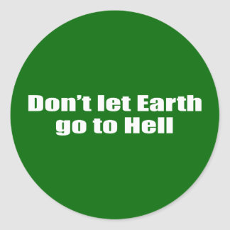 Don't let Earth go to hell Round Sticker