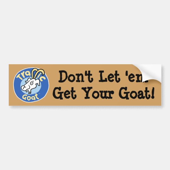Don't Let 'em Get Your Goat bumper sticker. Bumper Sticker