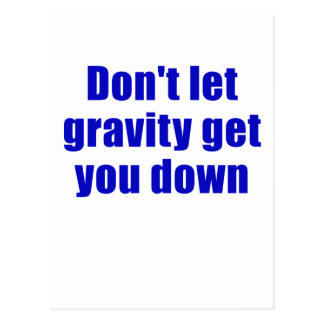 Dont let Gravity get you Down Postcards