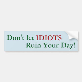 Don't Let IDIOTS Ruin Your Day! sticker