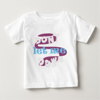 DONT LET ME DOWN BABY T-Shirt