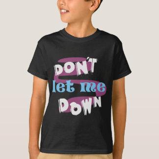 DONT LET ME DOWN T SHIRT