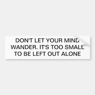 DON'T LET MIND WANDER, TOO SMALL CAR BUMPER STICKER