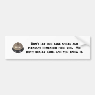 dont-let-our-fake-smiles-and-pleasant-demeanor bumper sticker