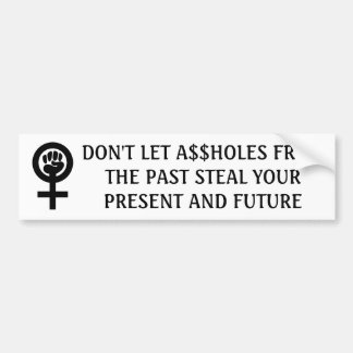 Don't Let Past A$$holes Steal Present & Future Bumper Sticker