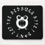Don't Let The Bedbugs Bite! Mouse Pads